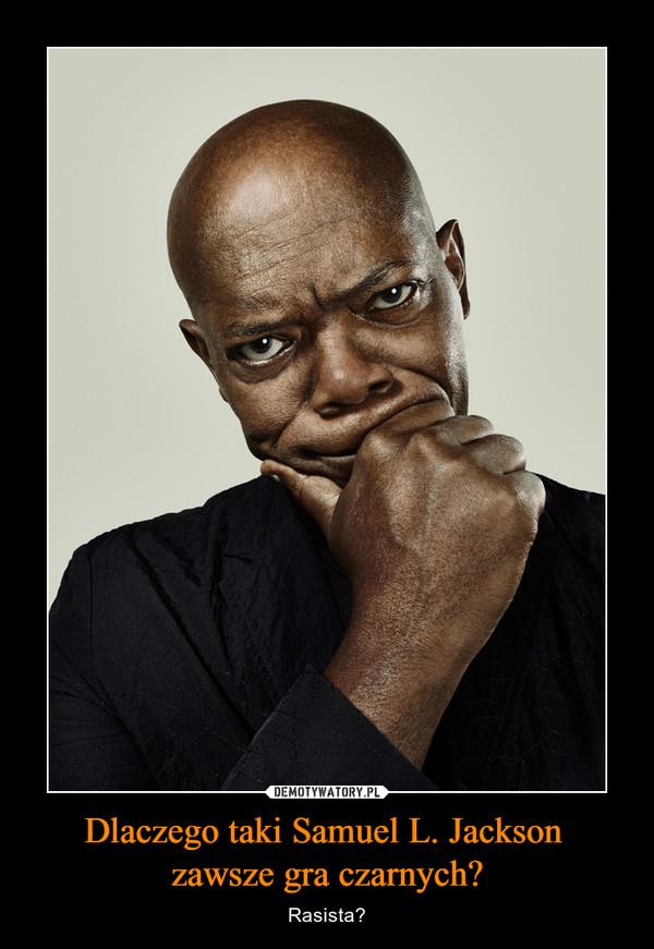 Dlaczego taki Samuel L. Jackson zawsze gra czarnych? – Rasista?