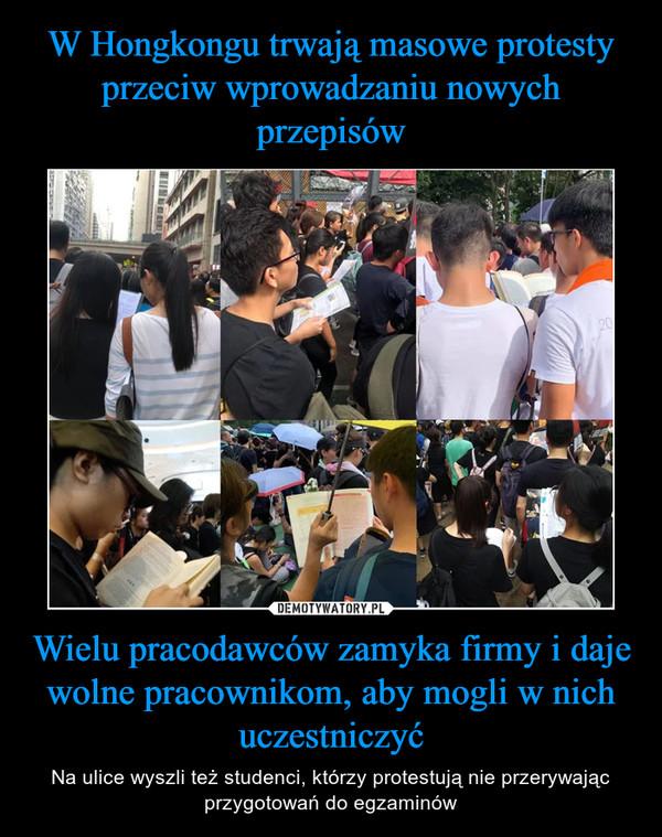 Wielu pracodawców zamyka firmy i daje wolne pracownikom, aby mogli w nich uczestniczyć – Na ulice wyszli też studenci, którzy protestują nie przerywając przygotowań do egzaminów