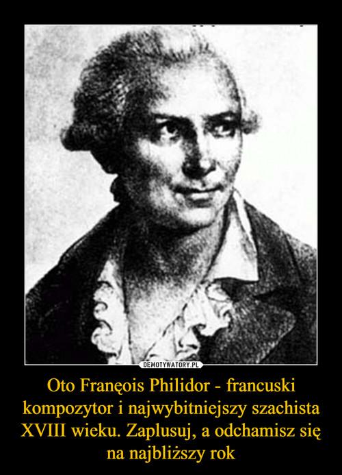 Oto Franęois Philidor - francuski kompozytor i najwybitniejszy szachista XVIII wieku. Zaplusuj, a odchamisz się na najbliższy rok