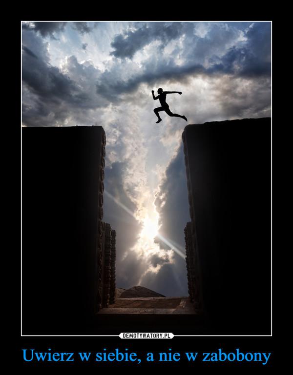 Uwierz w siebie, a nie w zabobony –