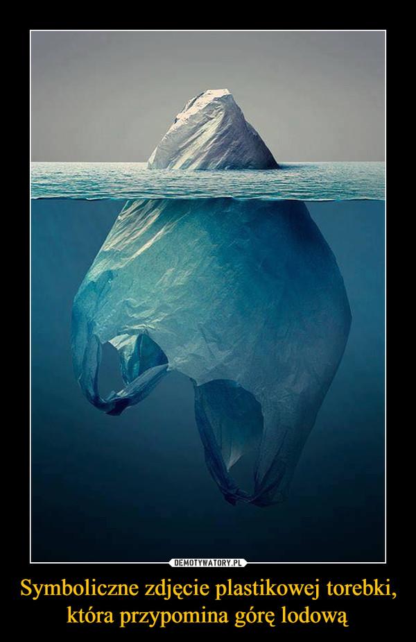 Symboliczne zdjęcie plastikowej torebki, która przypomina górę lodową –