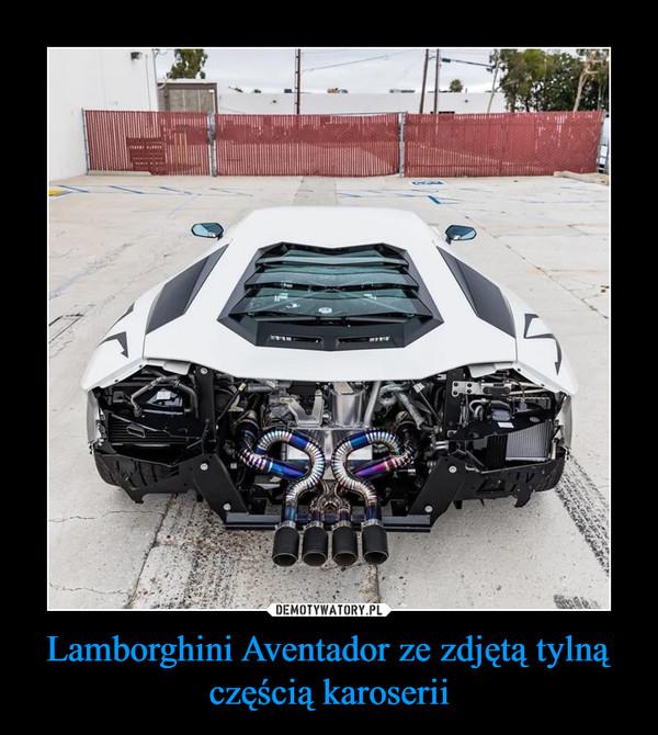 Lamborghini Aventador ze zdjętą tylną częścią karoserii –