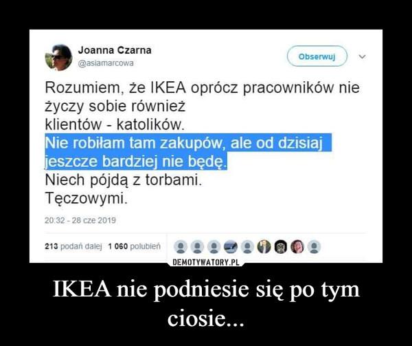 IKEA nie podniesie się po tym ciosie... –