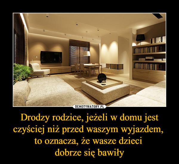 Drodzy rodzice, jeżeli w domu jest czyściej niż przed waszym wyjazdem, to oznacza, że wasze dzieci dobrze się bawiły –