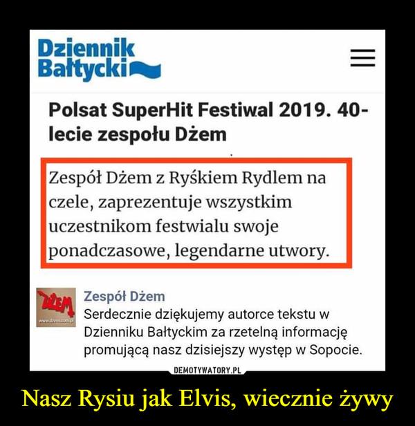 Nasz Rysiu jak Elvis, wiecznie żywy –  Dziennik —Bałtyckimi —Polsat SuperHit Festiwal 2019. 40-lecie zespołu DżemZespół Dżem z Ryśkiem Rydlem naczele, zaprezentuje wszystkimuczestnikom festwialu swojeponadczasowe, legendarne utwory.Zespół DżemSerdecznie dziękujemy autorce tekstu wDzienniku Bałtyckim za rzetelną informacjępromującą nasz dzisiejszy występ w Sopocie.