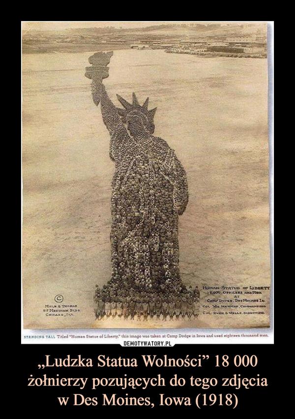 """""""Ludzka Statua Wolności"""" 18 000 żołnierzy pozujących do tego zdjęciaw Des Moines, Iowa (1918) –"""