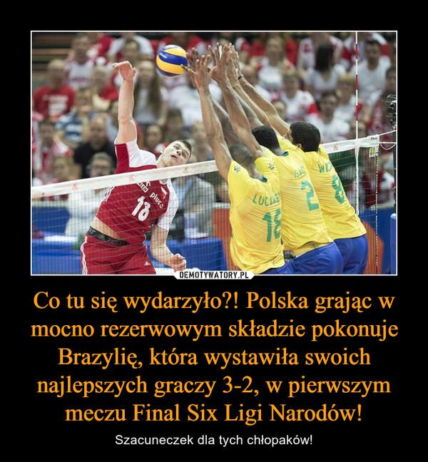 Co tu się wydarzyło?! Polska grając w mocno rezerwowym składzie pokonuje Brazylię, która wystawiła swoich najlepszych graczy 3-2, w pierwszym meczu Final Six Ligi Narodów! – Szacuneczek dla tych chłopaków!