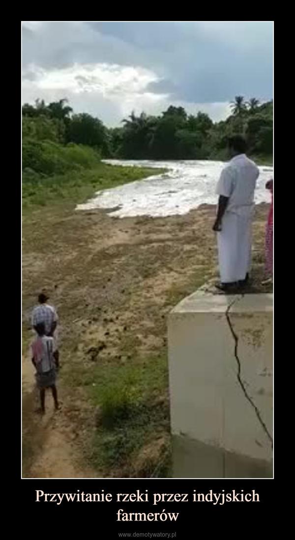 Przywitanie rzeki przez indyjskich farmerów –