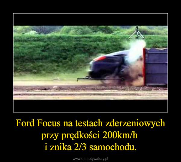 Ford Focus na testach zderzeniowych przy prędkości 200km/h i znika 2/3 samochodu. –