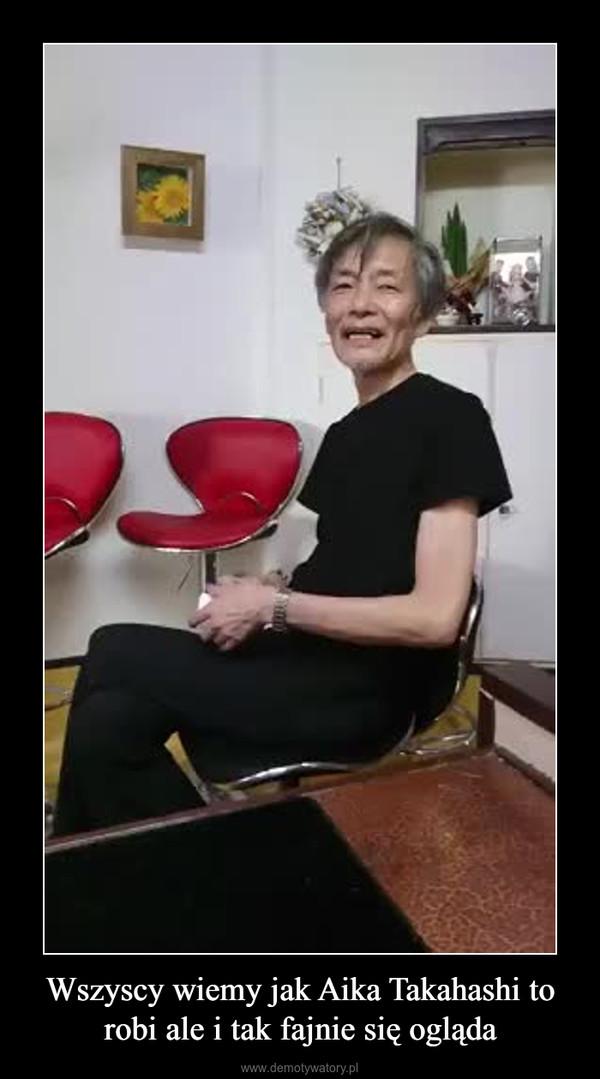 Wszyscy wiemy jak Aika Takahashi to robi ale i tak fajnie się ogląda –