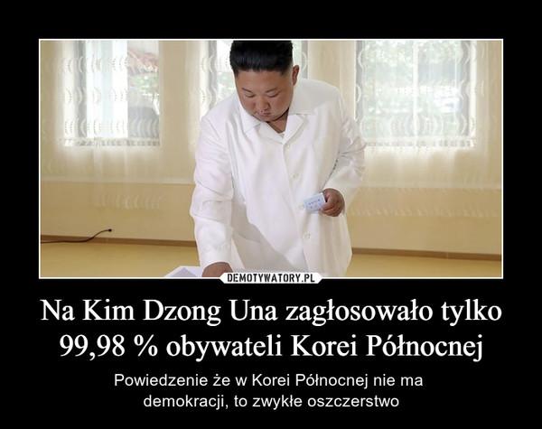 Na Kim Dzong Una zagłosowało tylko 99,98 % obywateli Korei Północnej – Powiedzenie że w Korei Północnej nie ma demokracji, to zwykłe oszczerstwo
