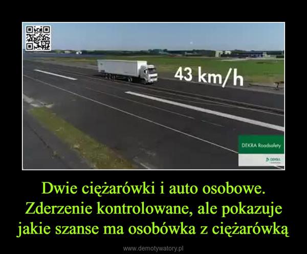Dwie ciężarówki i auto osobowe. Zderzenie kontrolowane, ale pokazuje jakie szanse ma osobówka z ciężarówką –