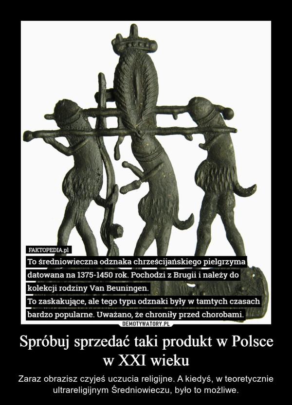Spróbuj sprzedać taki produkt w Polsce w XXI wieku – Zaraz obrazisz czyjeś uczucia religijne. A kiedyś, w teoretycznie ultrareligijnym Średniowieczu, było to możliwe.