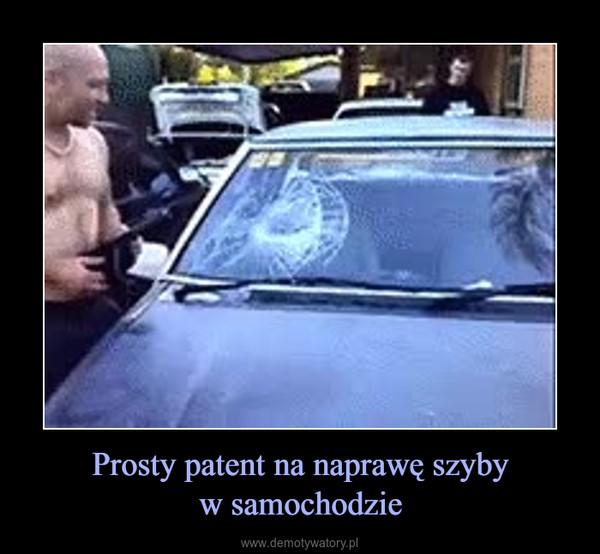 Prosty patent na naprawę szybyw samochodzie –