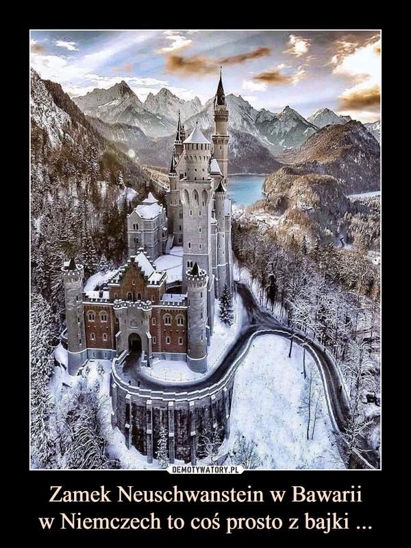 Zamek Neuschwanstein w Bawariiw Niemczech to coś prosto z bajki ... –