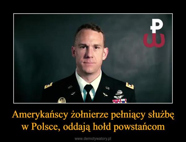 Amerykańscy żołnierze pełniący służbę w Polsce, oddają hołd powstańcom –