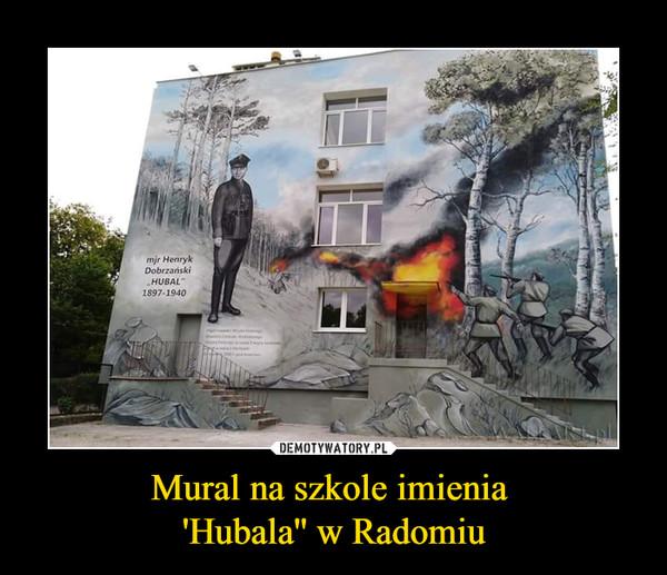 Mural na szkole imienia 'Hubala'' w Radomiu –