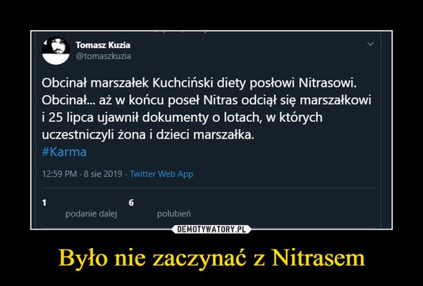 Było nie zaczynać z Nitrasem –