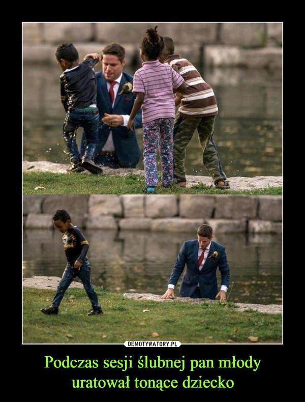 Podczas sesji ślubnej pan młody uratował tonące dziecko –