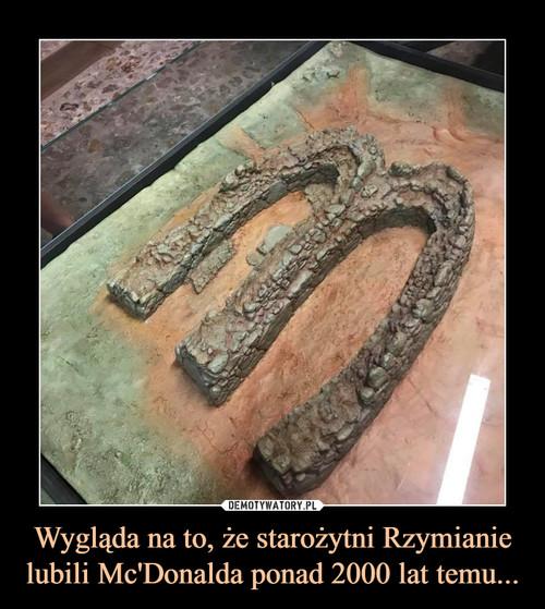 Wygląda na to, że starożytni Rzymianie lubili Mc'Donalda ponad 2000 lat temu...