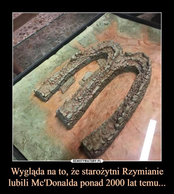 Wygląda na to, że starożytni Rzymianie lubili Mc'Donalda ponad 2000 lat temu... –