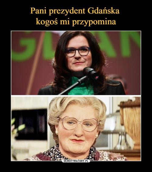 Pani prezydent Gdańska  kogoś mi przypomina