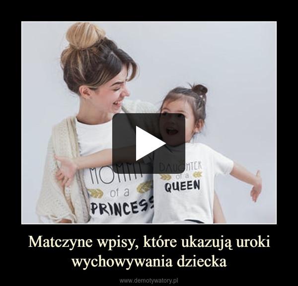 Matczyne wpisy, które ukazują uroki wychowywania dziecka –