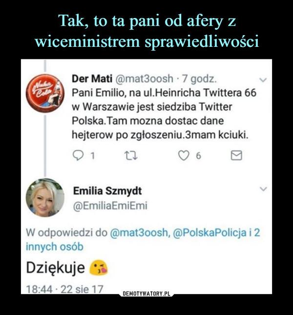 –  Der Mati @mat3oosh • 7 godz.Pani Emilio, na ul.Heinricha Twittera 66w Warszawie jest siedziba TwitterPolska.Tam można dostać danehejterow po zgłoszeniu.3mam kciuki.Emilia Szmydt@EmilJaEmiEmiW odpowiedzi do @mat3oosh, @PolskaPolicja i 2innych osóbDziękuje v*