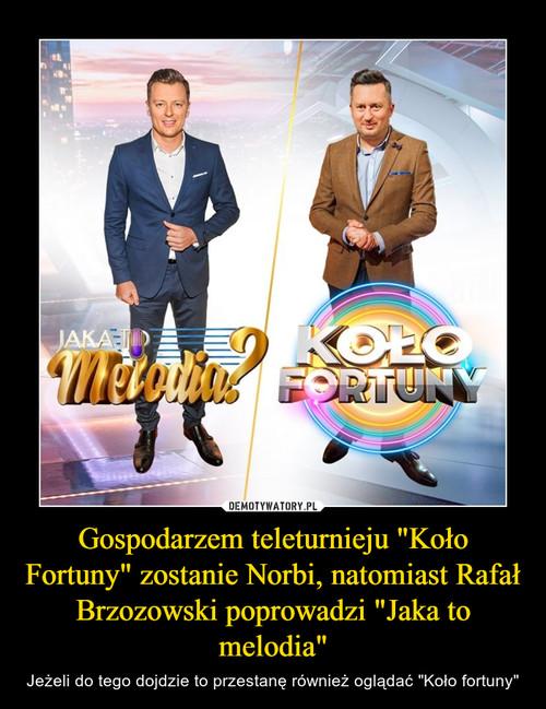 """Gospodarzem teleturnieju """"Koło Fortuny"""" zostanie Norbi, natomiast Rafał Brzozowski poprowadzi """"Jaka to melodia"""""""