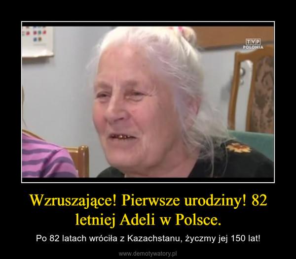 Wzruszające! Pierwsze urodziny! 82 letniej Adeli w Polsce. – Po 82 latach wróciła z Kazachstanu, życzmy jej 150 lat!