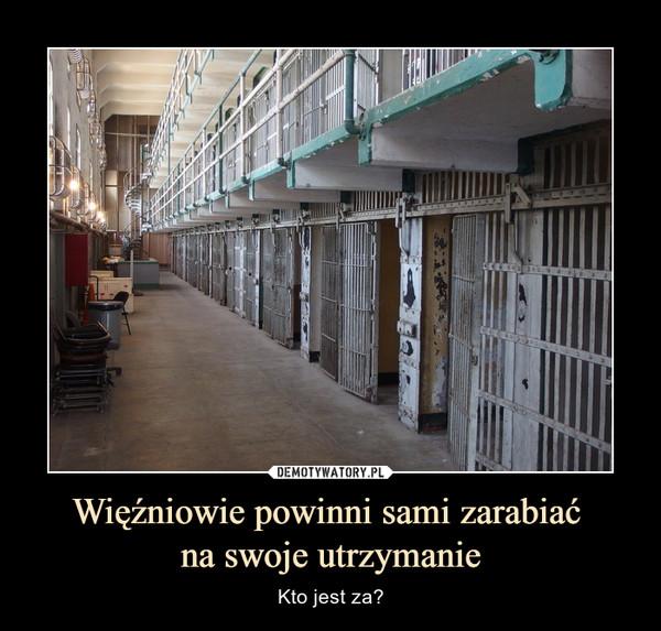 Więźniowie powinni sami zarabiać na swoje utrzymanie – Kto jest za?