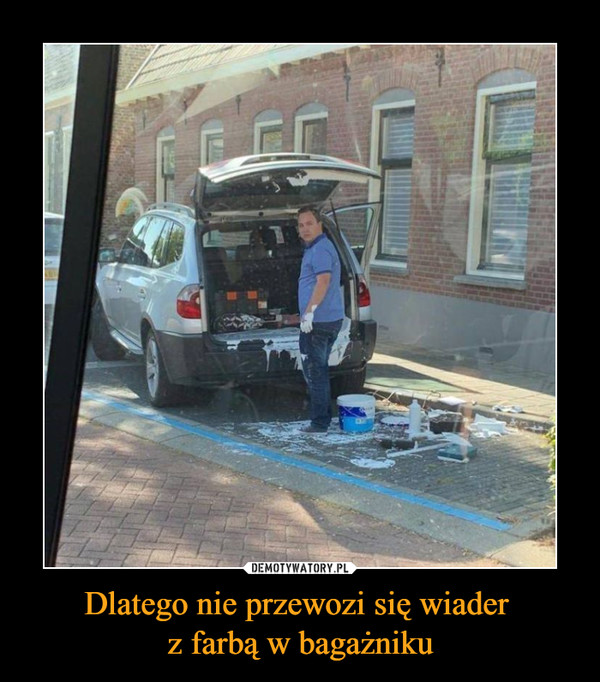 Dlatego nie przewozi się wiader z farbą w bagażniku –