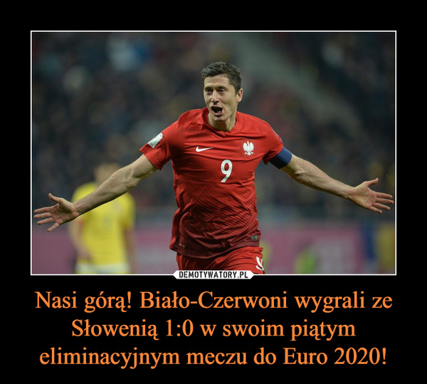 Nasi górą! Biało-Czerwoni wygrali ze Słowenią 1:0 w swoim piątym eliminacyjnym meczu do Euro 2020! –