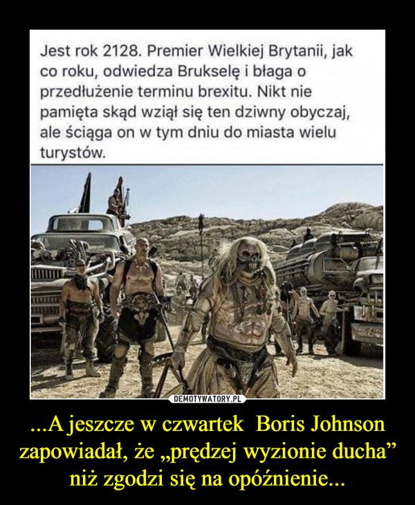 """...A jeszcze w czwartek  Boris Johnson zapowiadał, że """"prędzej wyzionie ducha"""" niż zgodzi się na opóźnienie... –"""