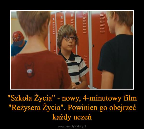"""""""Szkoła Życia"""" - nowy, 4-minutowy film """"Reżysera Życia"""". Powinien go obejrzeć każdy uczeń –"""