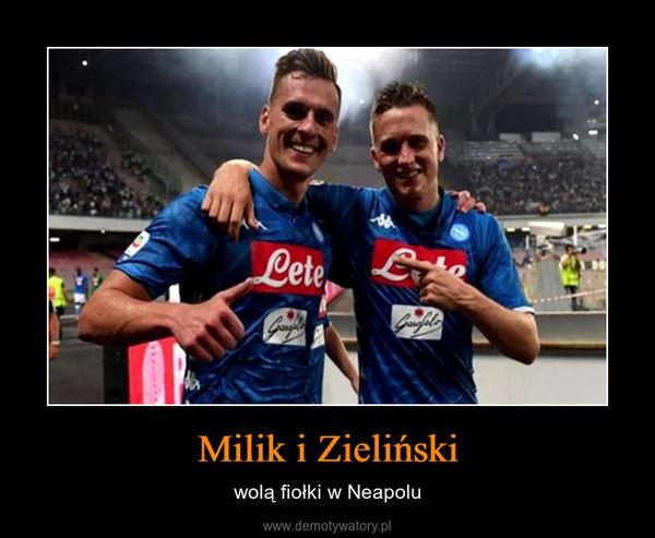 Milik i Zieliński – wolą fiołki w Neapolu