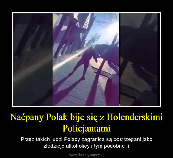Naćpany Polak bije się z Holenderskimi Policjantami – Przez takich ludzi Polacy zagranicą są postrzegani jako złodzieje,alkoholicy i tym podobne :(