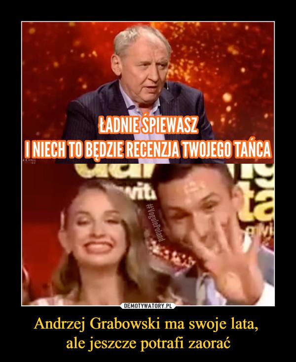 Andrzej Grabowski ma swoje lata, ale jeszcze potrafi zaorać –
