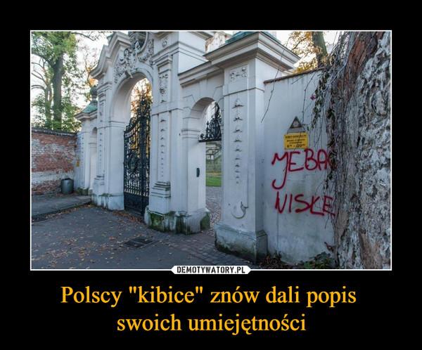 """Polscy """"kibice"""" znów dali popis swoich umiejętności –  jebać wisłę"""