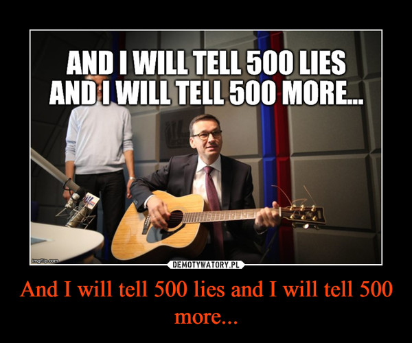 And I will tell 500 lies and I will tell 500 more... –