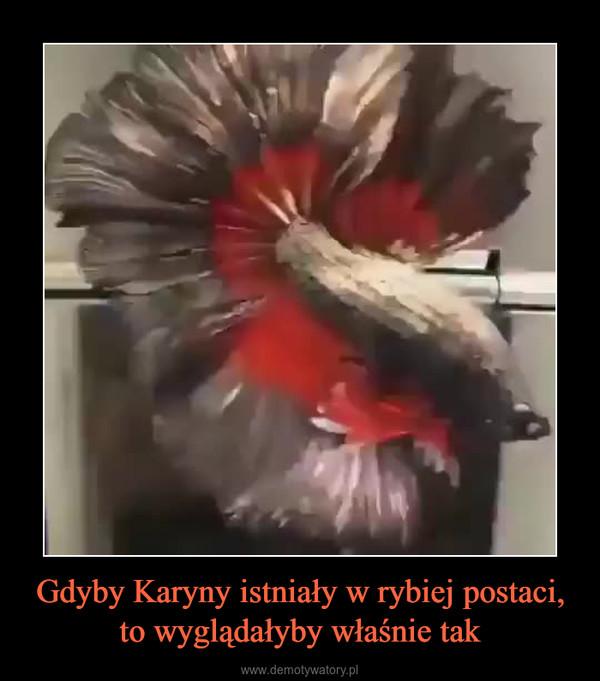 Gdyby Karyny istniały w rybiej postaci, to wyglądałyby właśnie tak –