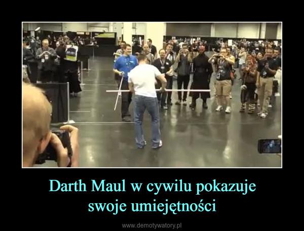 Darth Maul w cywilu pokazujeswoje umiejętności –