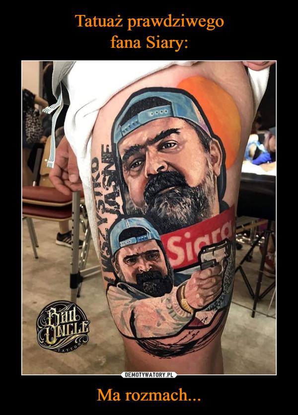 Tatuaż prawdziwego fana Siary: Ma rozmach...