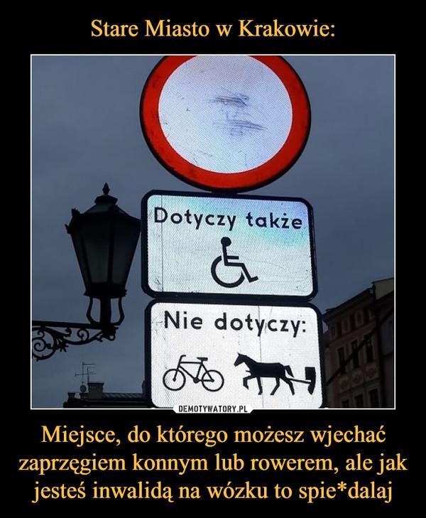 Miejsce, do którego możesz wjechać zaprzęgiem konnym lub rowerem, ale jak jesteś inwalidą na wózku to spie*dalaj –