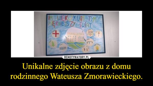 Unikalne zdjęcie obrazu z domu rodzinnego Wateusza Zmorawieckiego. –