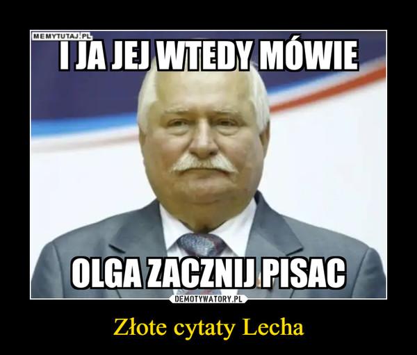 Złote cytaty Lecha –  I ja jej wtedy mówię Olga zacznij pisać
