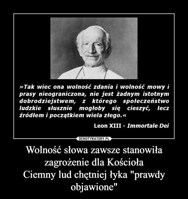 """Wolność słowa zawsze stanowiła zagrożenie dla KościołaCiemny lud chętniej łyka """"prawdy objawione"""" –"""
