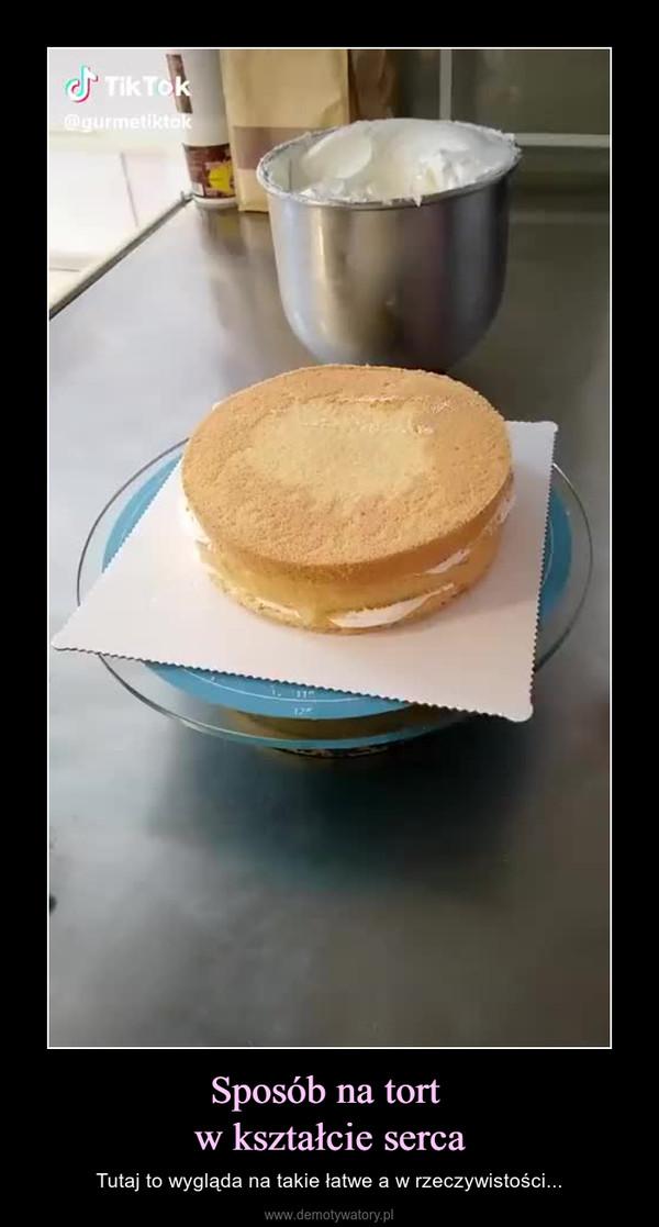 Sposób na tort w kształcie serca – Tutaj to wygląda na takie łatwe a w rzeczywistości...