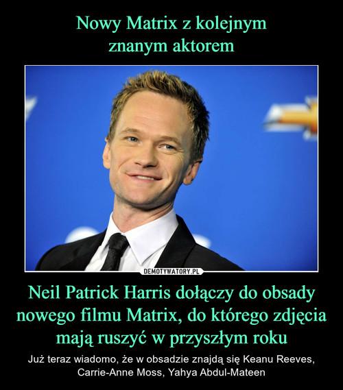Nowy Matrix z kolejnym znanym aktorem Neil Patrick Harris dołączy do obsady nowego filmu Matrix, do którego zdjęcia mają ruszyć w przyszłym roku