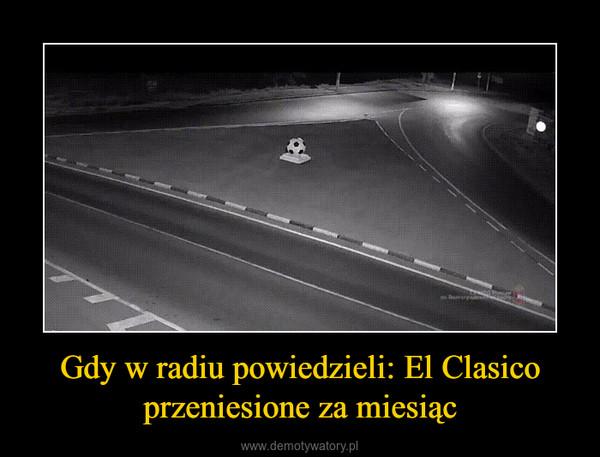 Gdy w radiu powiedzieli: El Clasico przeniesione za miesiąc –